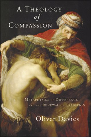 Theology of Compassion : Metaphysics of Difference and the Renewal of Tradition, OLIVER DAVIES