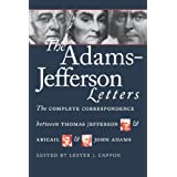The Adams-Jefferson Letters: The Complete Correspondence Between Thomas Jefferson and Abigail and John Adams ~ Abigail Adams