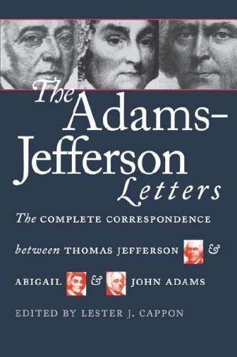 The Adams-Jefferson Letters: The Complete Correspondence Between Thomas Jefferson and Abigail and John Adams: John Adams, Lester J. Cappon: 9780807842300: Amazon.com: Books