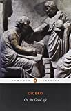 On the Good Life (Penguin Classics) (0140442448) by Cicero, Marcus Tullius