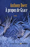 A Propos de Grace (Collections Litterature) (French Edition) (2226172238) by Doerr, Anthony