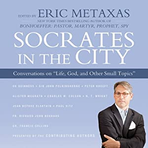 Socrates in the City: Conversations on 'Life, God, and Other Small Topics' | [Eric Metaxas]
