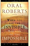 When You See The Invisible, You Can Do The Impossible (076842285X) by Roberts, Oral
