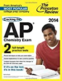 Cracking the AP Chemistry Exam, 2014 Edition (College Test Preparation)