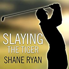 Slaying the Tiger: A Year Inside the Ropes on the New PGA Tour Audiobook by Shane Ryan Narrated by Sean Pratt