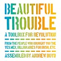 Beautiful Trouble: A Toolbox for Revolution Audiobook by David Oswald Mitchell (editor), Andrew Boyd (editor) Narrated by Sam Clymer