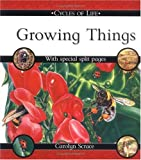 Growing Things (Cycles of Life) (0531148416) by Scrace, Carolyn