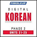 Korean Phase 2, Unit 21-25: Learn to Speak and Understand Korean with Pimsleur Language Programs Audiobook by  Pimsleur Narrated by  Pimsleur
