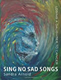 Sing No Sad Songs: Losing a Daughter to Cancer
