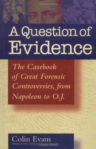 A Question of Evidence: The Casebook of Great Forensic Controversies, from Napoleon to O.J.