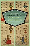 img - for De mexicanos como la loteria (Cronica) (Spanish Edition) book / textbook / text book