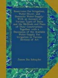 Reservoirs for Irrigation, Water-Power, and Domestic Water-Supply: With an Account of Various Types of Dams and the Methods and Plans of Their ... for Irrigation in Various Sections of Ari