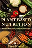 img - for Plant Based Nutrition: A Quick Start Guide for a Plant Based Diet book / textbook / text book