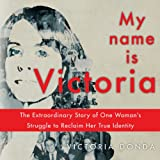 img - for My Name Is Victoria: The Extraordinary Struggle of One Woman to Reclaim Her True Identity book / textbook / text book