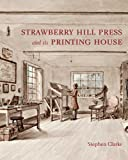 The Strawberry Hill Press and its Printing House (Miscellaneous Antiquities) (0300170408) by Clarke, Stephen