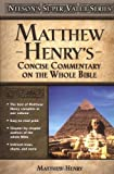 Matthew Henry's Concise Commentary on the Whole Bible (Super Value Series) (0785250476) by Matthew Henry