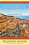 Every Day in Tuscany: Seasons of an Italian Life