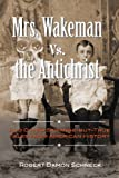 Mrs  Wakeman vs  the Antichrist: And Other Strange-but-True Tales from American History