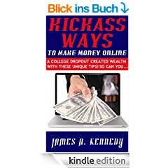 Kickass Ways to Make Money Online - A College Dropout Created wealth With These Unique Tips! So Can You... (English Edition)