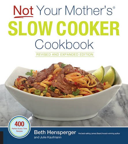 Not Your Mother's Slow Cooker Cookbook, Revised and Expanded: 400 Perfect-Every-Time Recipes (Not Your Mothers Freezer Cookbook compare prices)