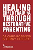img - for Healing Child Trauma Through Restorative Parenting: A Model for Supporting Children and Young People book / textbook / text book