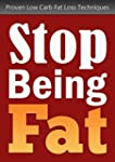 Low Carb: Stop Being Fat - Proven Low...