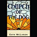 Church of the Dog (       UNABRIDGED) by Kaya McLaren Narrated by Kirsten Potter