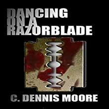 Dancing on a Razorblade Audiobook by C. Dennis Moore Narrated by Curt Campbell