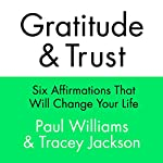 Gratitude and Trust: Six Affirmations That Will Change Your Life | Paul Williams,Tracey Jackson