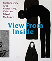 View From the Inside: Contemporary Arab Photography, Video and Mixed Media Art