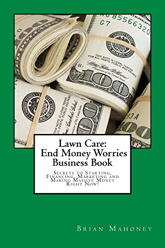 lawn-care-end-money-worries-business-book-secrets-to-starting-financing-marketing-and-making-massive