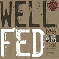 Well Fed: Paleo Recipes for People Who Love to Eat Front Cover