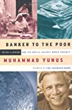 Banker to the Poor: Micro-Lending and the Battle Against World Poverty (1891620118) by Muhammad Yunus