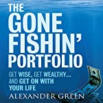 The Gone Fishin' Portfolio: : Get Wise, Get Wealthy...and Get on With Your Life (Unabridged) | Alexander Green,Steve Sjuggerud