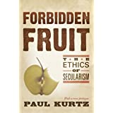 Forbidden Fruit: The Ethics of Secularismby Paul Kurtz