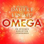 OMEGA: Im inneren Reichtum ankommen | Ruediger Dahlke,Veit Lindau
