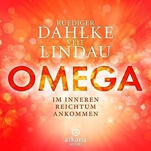 OMEGA: Im inneren Reichtum ankommen Hörbuch von Ruediger Dahlke, Veit Lindau Gesprochen von: Ruediger Dahlke, Veit Lindau