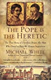 The Pope and the Heretic: The True Story of Giordano Bruno, the Man Who Dared to Defy the Roman Inquisition (0060933887) by White, Michael