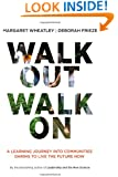 Walk Out Walk On: A Learning Journey into Communities Daring to Live the Future Now (BK Currents)