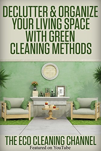 Free Kindle Book : All Natural: Declutter & Organize Your Living Space with Green Cleaning Methods: Frugal, Minimalist Methods of Cleaning Your Environment the Non Toxic ... Cleaning House, Eco Cleaning Book 1)