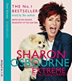 Sharon Osbourne Extreme: My Autobiography: Extreme - Read by the Author Sharon Osbourne