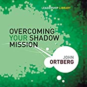 Overcoming Your Shadow Mission: Leadership Library #19 | John Ortberg