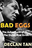 BAD EGGS: The Adventures of the Duke. And Errol. (literary fiction)