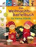 Das Weihnachts-Bastelbuch für kleine Hände - Erika Bock, Ernestine Fittkau, Kathleen Lützner, Martha Steinmeyer