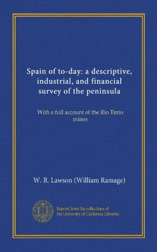 spain-of-to-day-a-descriptive-industrial-and-financial-survey-of-the-peninsula-vol-1-with-a-full-acc