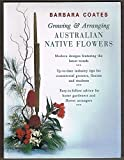 img - for Growing & arranging Australian native flowers. book / textbook / text book