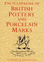 Encyclopedia Of British Pottery And Porcelain Marks
