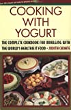Cooking with Yogurt: The Complete Cookbook for Indulging with the World's Healthiest Food (0871135663) by Choate, Judith