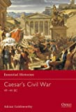 Caesar's Civil War: 49-44 BC: 45BC-44BC (Essential Histories)