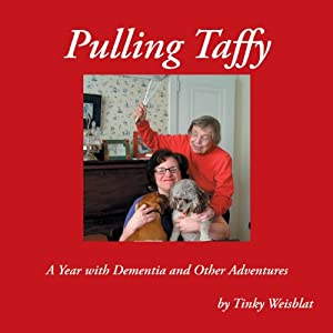 Pulling Taffy: A Year with Dementia and Other Adventures | [Tinky Weisblat]